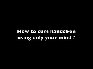 How to cum handsfree
